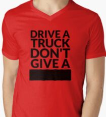 Drive a Truck Don't Give A... Men's V-Neck T-Shirt