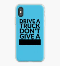 Drive a Truck Don't Give A... iPhone Case