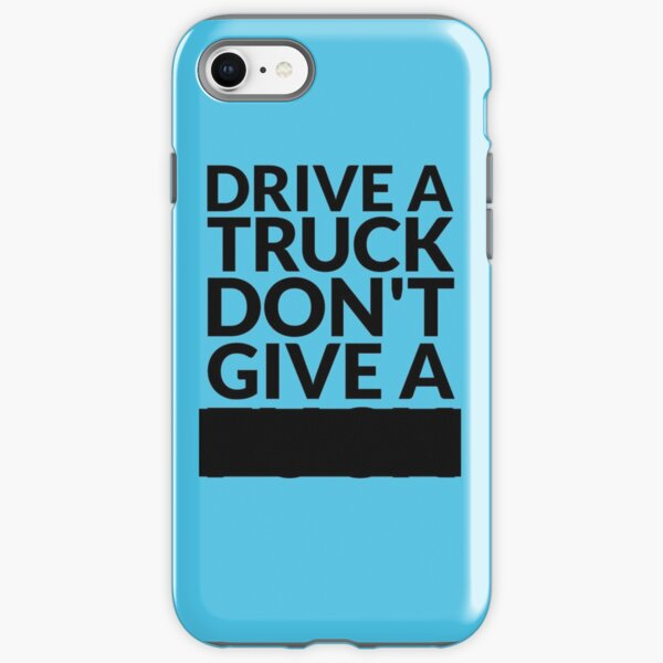 Drive a Truck Don't Give A... iPhone Tough Case