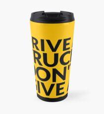 Drive a Truck Don't Give A... Travel Mug