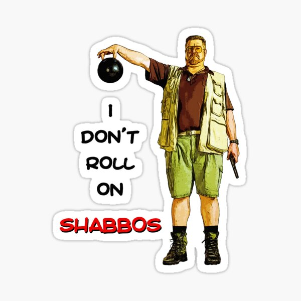 I Don't Roll On Shabbos! by Walter Sobchak Sticker