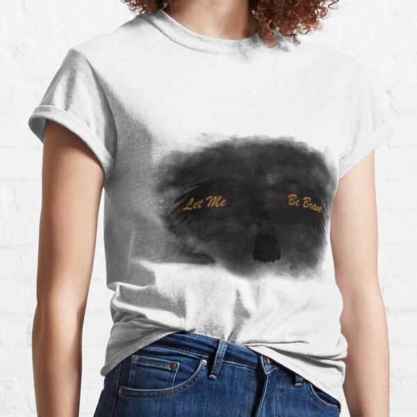 Let Me Be Brave Classic T-Shirt