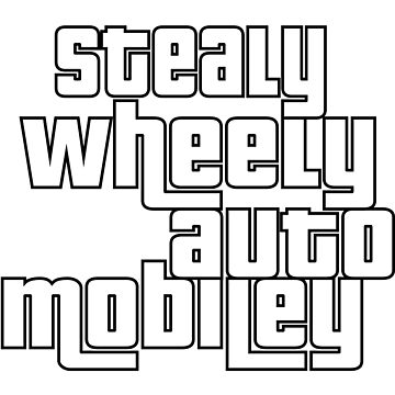 Stealy Wheely Automobiley by hobowisdom