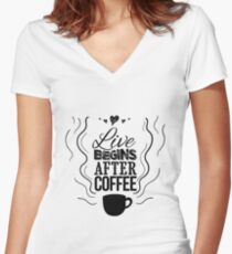 Live begins after coffee Women's Fitted V-Neck T-Shirt
