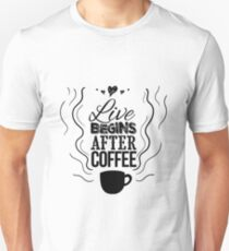 Live begins after coffee T-Shirt