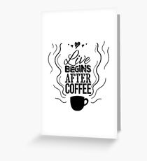 Live begins after coffee Greeting Card