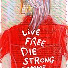 Live Free Die Strong by beadylou