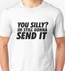 You Silly? Im Still Gonna Send It T-Shirt