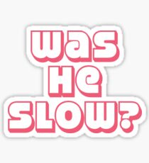 Was He Slow? Sticker