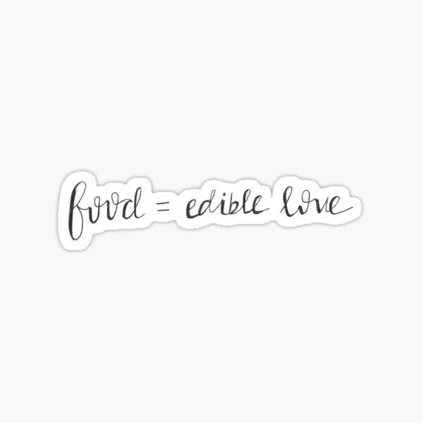 Food is Edible Love Sticker