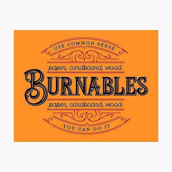 Burnables - Use Common Sense Photographic Print