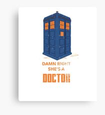 Damn Right She's a Doctor!  Canvas Print