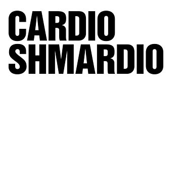 CARDIOSHMARDIO by Popularcreative