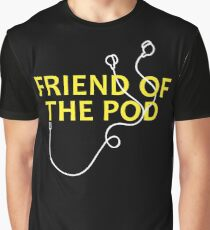 friend of the pod Graphic T-Shirt