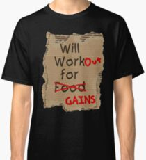 Will WorkOUT for GAINS  Classic T-Shirt