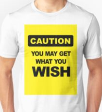 Caution, you may get what you wish for T-Shirt