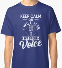 I Will Use My Opera Voice Shirt Classic T-Shirt