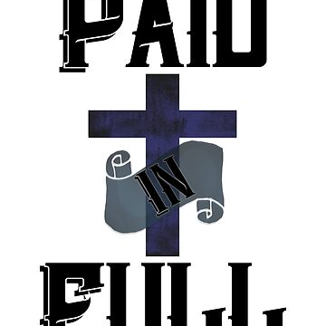 Paid in Full Christian Inspirational by JennitechDesign