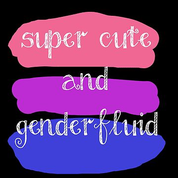 Super Cute and Genderfluid by prucanada