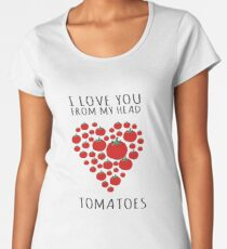 I LOVE YOU FROM MY HEAD TOMATOES Women's Premium T-Shirt