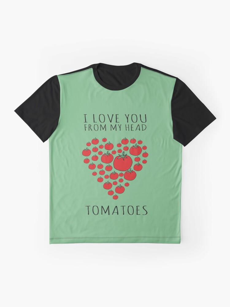 Alternate view of I LOVE YOU FROM MY HEAD TOMATOES Graphic T-Shirt