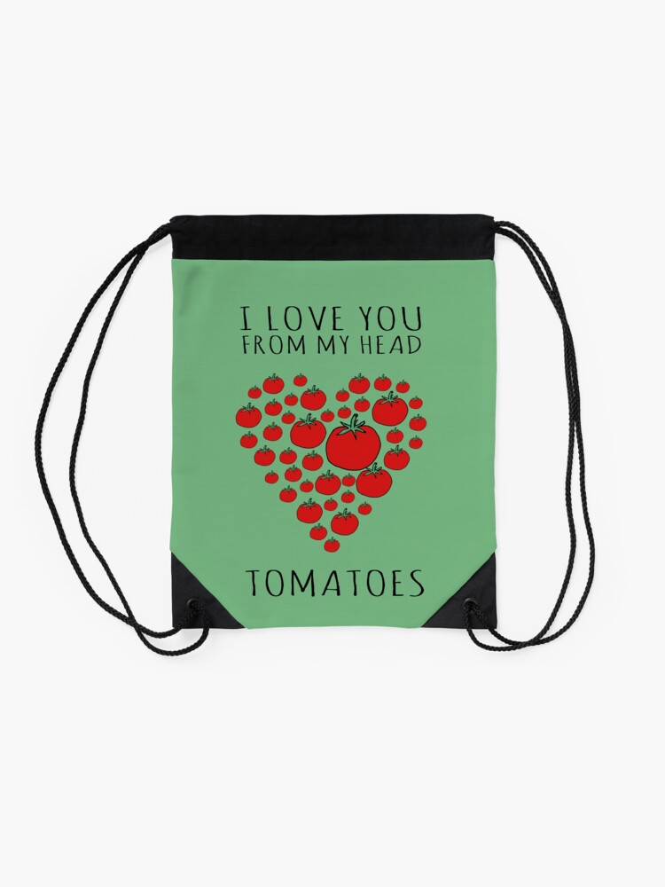 Alternate view of I LOVE YOU FROM MY HEAD TOMATOES Drawstring Bag