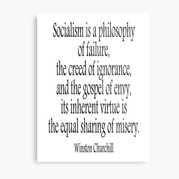 CHURCHILL. Politics, Socialism is a philosophy of failure, Labour Party, Sir Winston Churchill. Metal Print