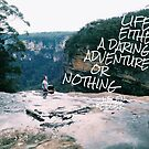 Life is a Daring Adventure by leahkatewrite