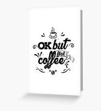 OK but fist coffee... Greeting Card