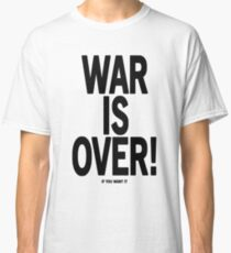 War Is Over - If You Want It Classic T-Shirt