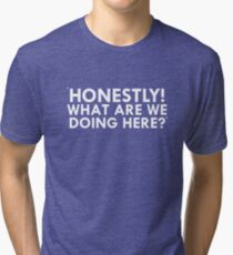 Honestly. What are we doing here? Tri-blend T-Shirt
