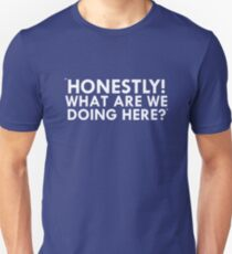 Honestly. What are we doing here? T-Shirt
