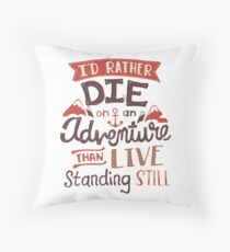 I'd rather die on an adventure Throw Pillow