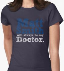 Matt Smith Will Always Be My Doctor Women's Fitted T-Shirt