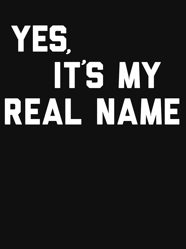 Yes, It's My Real Name | Unisex T-Shirt