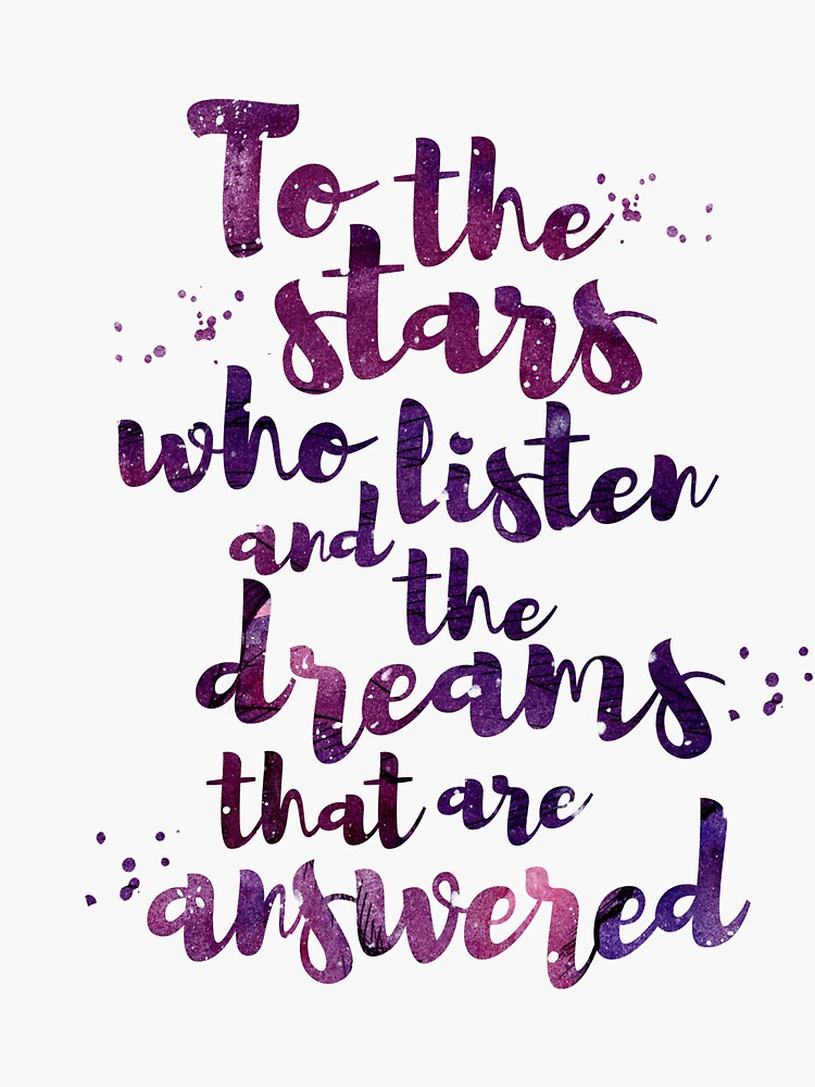 To the stars who listen and the dreams that are answered by dorothyreads