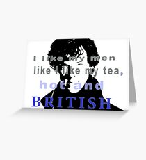 I like my men like I like my tea, hot and British - Sherlock  Greeting Card