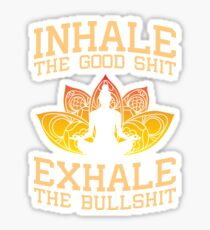 Inhale The good shit Exhale the bullshit Sticker