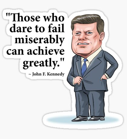 "President John F. Kennedy - ""Those who dare to fail miserably can achieve greatly"" Sticker"