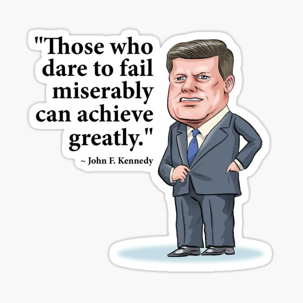 """President John F. Kennedy - """"Those who dare to fail miserably can achieve greatly"""" Sticker"""