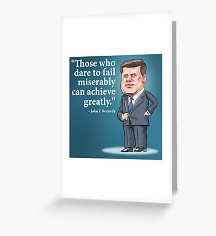 "President John F. Kennedy - ""Those who dare to fail miserably can achieve greatly"" Greeting Card"