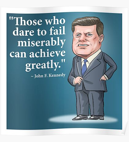 """President John F. Kennedy - """"Those who dare to fail miserably can achieve greatly"""" Poster"""