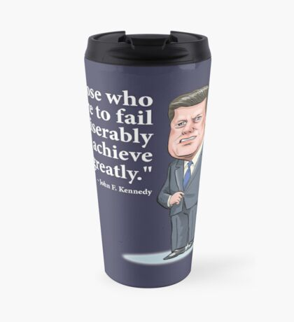 "President John F. Kennedy - ""Those who dare to fail miserably can achieve greatly"" Travel Mug"
