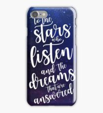 To the stars who listen and the dreams that are answered iPhone Case/Skin