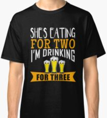 She's Eating for Two I'm Drinking for Three T-Shirt Funny Pregnancy Classic T-Shirt