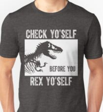 Check Yo'Self Before You Rex Yo'Self Funny Dinosaur Unisex T-Shirt