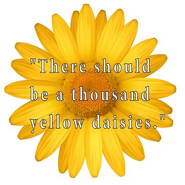 There should be a thousand yellow daisies - Gilmore Girls quote by Suzeology