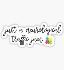 Just A Neurological Traffic Jam Sticker