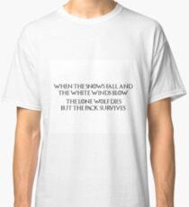 Game of Thrones - House Stark, Lone Wolf Quote, Dire Wolf, When the snows fall and the white winds blow, the lone wolf dies but the pack survives Classic T-Shirt