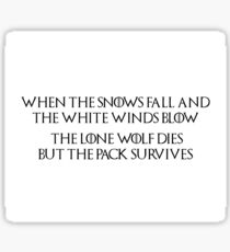 Game of Thrones - House Stark, Lone Wolf Quote, Dire Wolf, When the snows fall and the white winds blow, the lone wolf dies but the pack survives Sticker